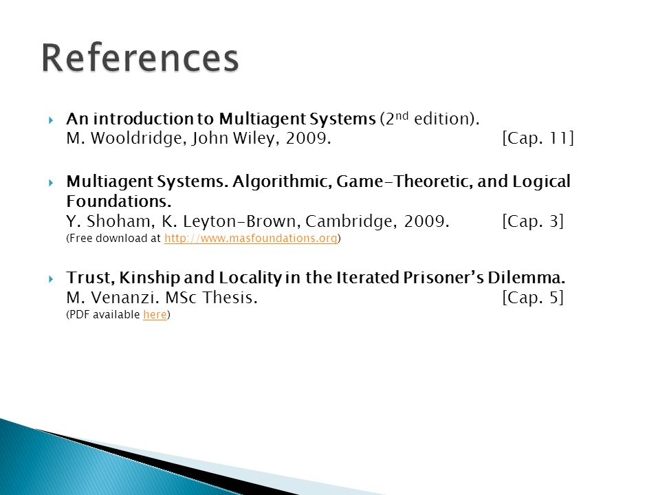 References An introduction to Multiagent Systems (2nd edition). M. Wooldridge, John Wiley, 2009. [Cap. 11]